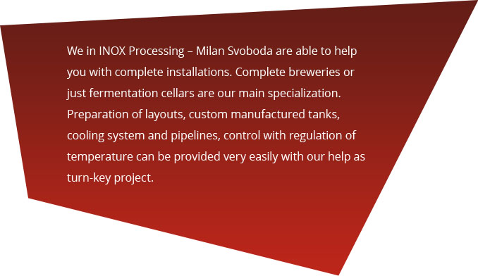We in INOX Processing – Milan Svoboda are able to help you with complete installations.